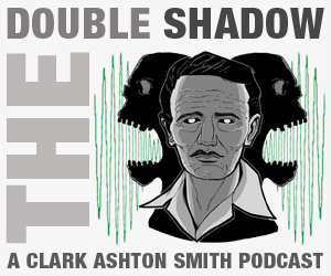 The Double Shadow: A Clark Ashton Smith Podcast